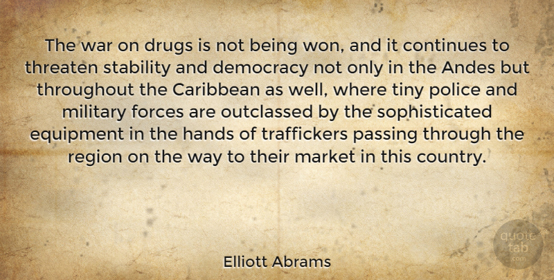 Elliott Abrams Quote About Caribbean, Continues, Equipment, Forces, Hands: The War On Drugs Is...