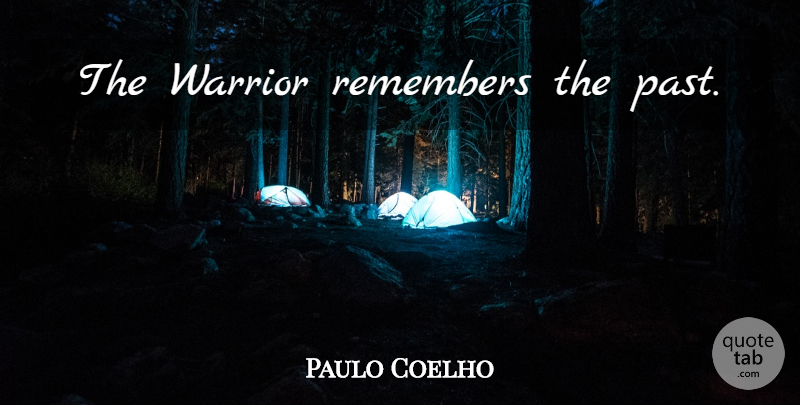 Paulo Coelho Quote About Life, Warrior, Past: The Warrior Remembers The Past...