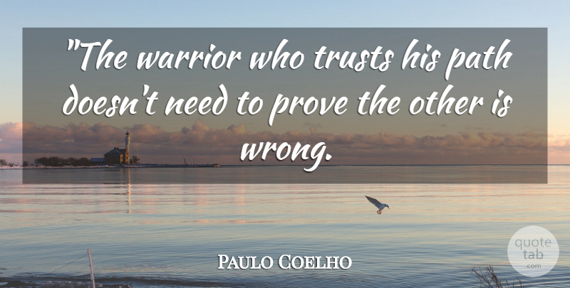 Paulo Coelho Quote About Warrior, Path, Needs: The Warrior Who Trusts His...