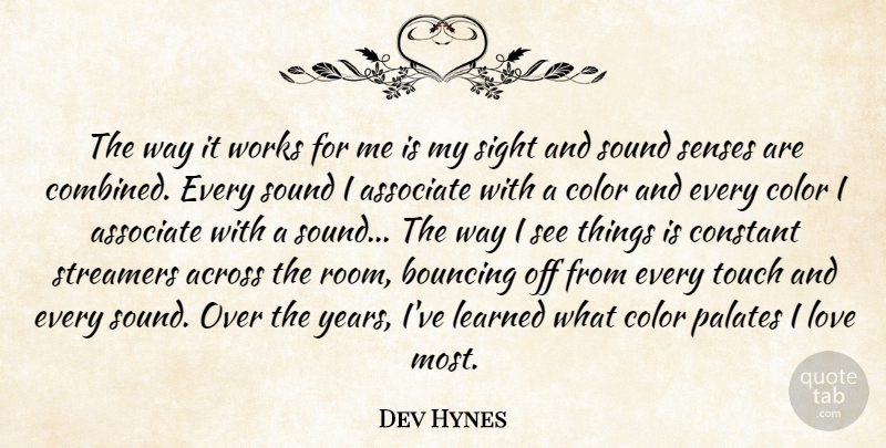 Dev Hynes Quote About Across, Associate, Bouncing, Constant, Learned: The Way It Works For...