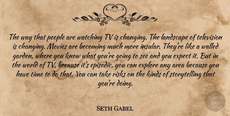 Seth Gabel Quote About Garden, People, Risk: The Way That People Are...
