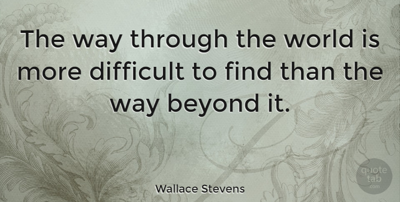 Wallace Stevens Quote About Journey, Way, World: The Way Through The World...