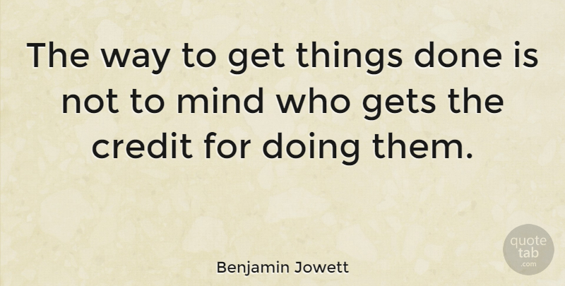 Benjamin Jowett Quote About Life, Positive, Business: The Way To Get Things...