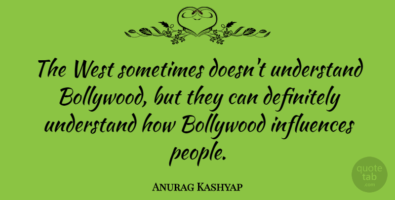 Anurag Kashyap Quote About People, West, Bollywood: The West Sometimes Doesnt Understand...