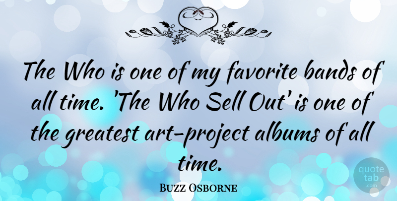 Buzz Osborne Quote About Albums, Bands, Sell, Time: The Who Is One Of...