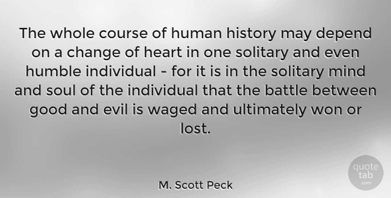 M Scott Peck The Whole Course Of Human History May Depend On A
