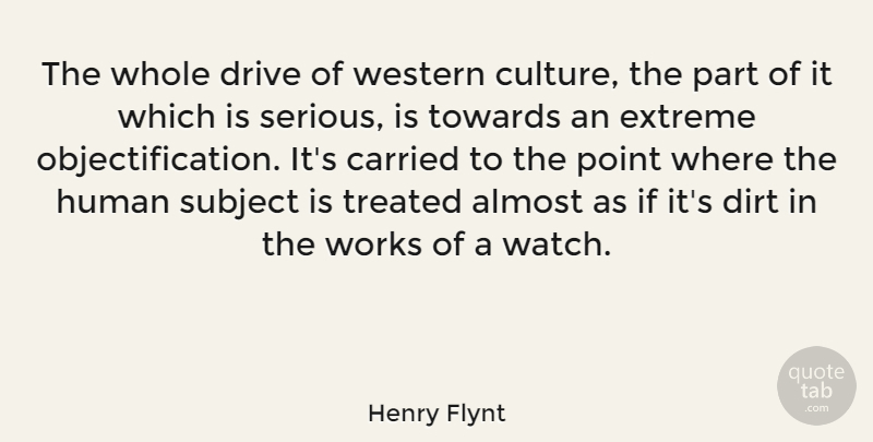 Henry Flynt Quote About Almost, American Artist, Carried, Culture, Dirt: The Whole Drive Of Western...