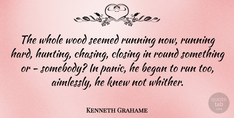Kenneth Grahame Quote About Running, Hunting, Woods: The Whole Wood Seemed Running...