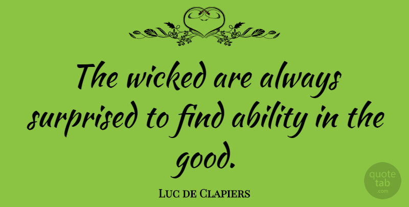 Luc de Clapiers Quote About Ability, French Novelist, Surprised, Wicked: The Wicked Are Always Surprised...