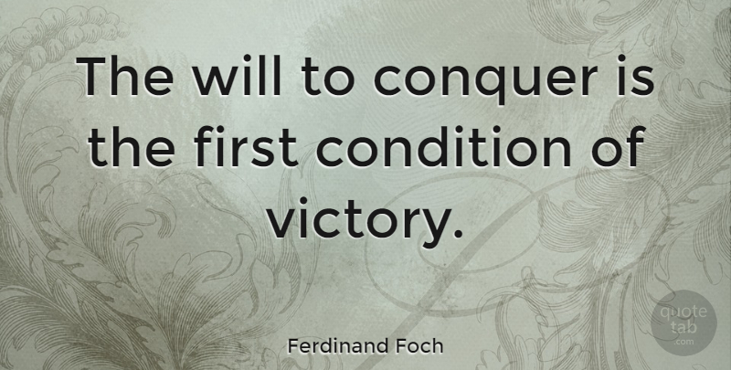 Ferdinand Foch Quote About Victory, Firsts, Conquer: The Will To Conquer Is...