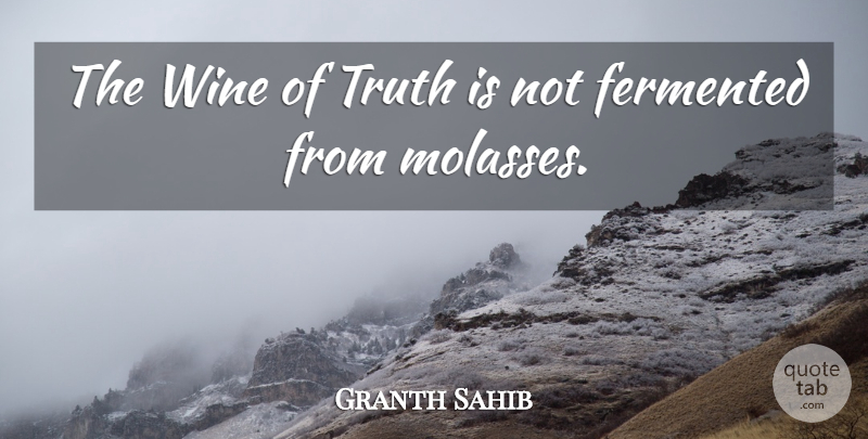 Granth Sahib Quote About Truth, Wine: The Wine Of Truth Is...