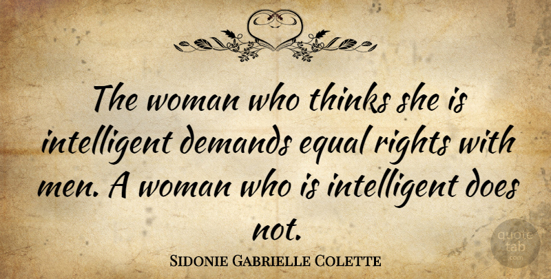 Sidonie Gabrielle Colette Quote About Demands, Equal, French Novelist, Rights, Thinks: The Woman Who Thinks She...