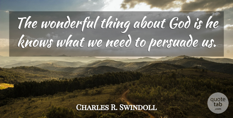 Charles R. Swindoll Quote About Needs, Wonderful, Wonderful Things: The Wonderful Thing About God...
