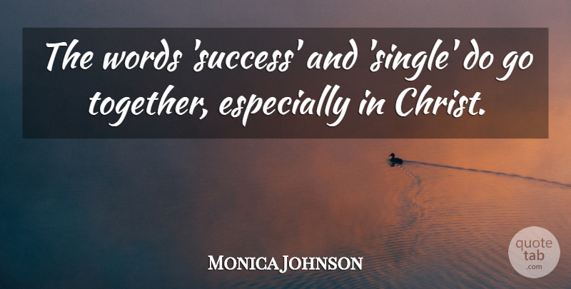 Monica Johnson Quote About Success, Words: The Words Success And Single...