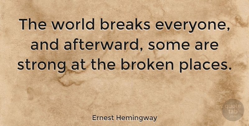 Ernest Hemingway Quote About Inspirational, Life, Strength: The World Breaks Everyone And...