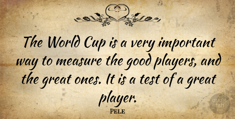 Pele Quote About Inspirational, Player, Important: The World Cup Is A...