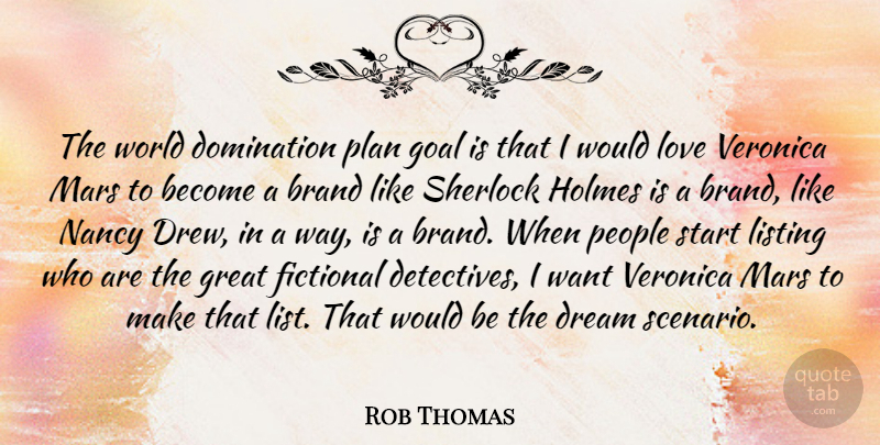 Rob Thomas Quote About Brand, Domination, Dream, Fictional, Great: The World Domination Plan Goal...