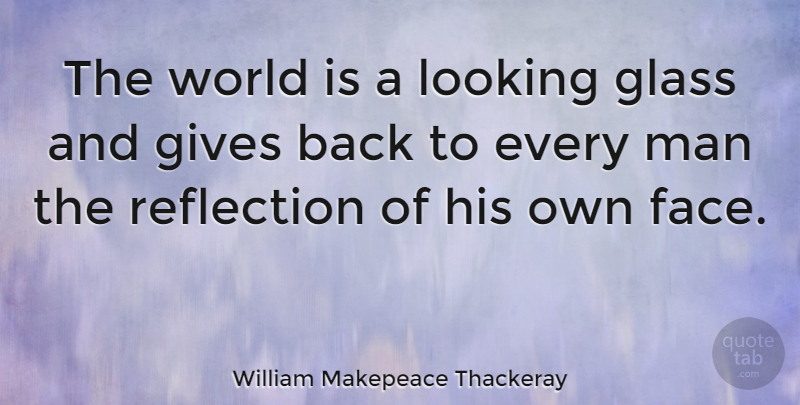 William Makepeace Thackeray The World Is A Looking Glass And Gives