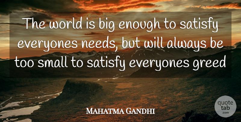 Mahatma Gandhi The World Is Big Enough To Satisfy Everyones Needs