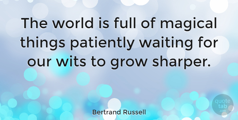 Bertrand Russell The World Is Full Of Magical Things Patiently
