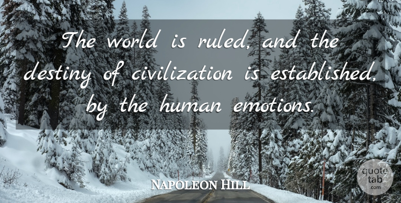 Napoleon Hill Quote About Destiny, Civilization, World: The World Is Ruled And...