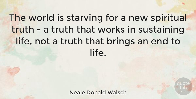 Neale Donald Walsch Quote About Spiritual, World, Ends: The World Is Starving For...