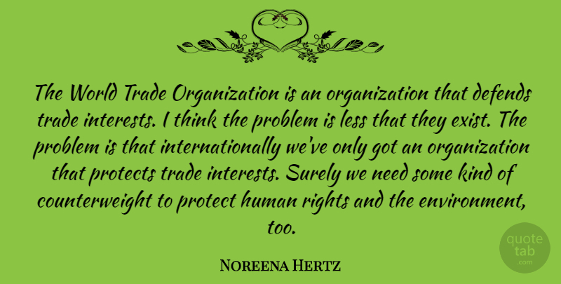 Noreena Hertz Quote About Defends, Human, Less, Protects, Surely: The World Trade Organization Is...