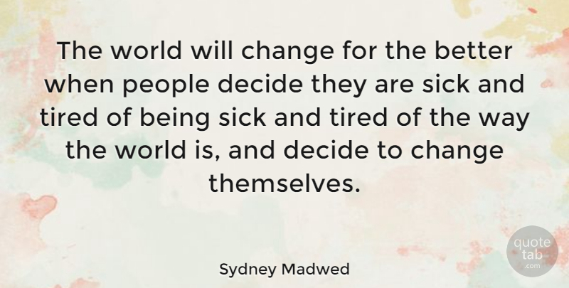 Sydney Madwed Quote About American Businessman, Change, Decide, People: The World Will Change For...