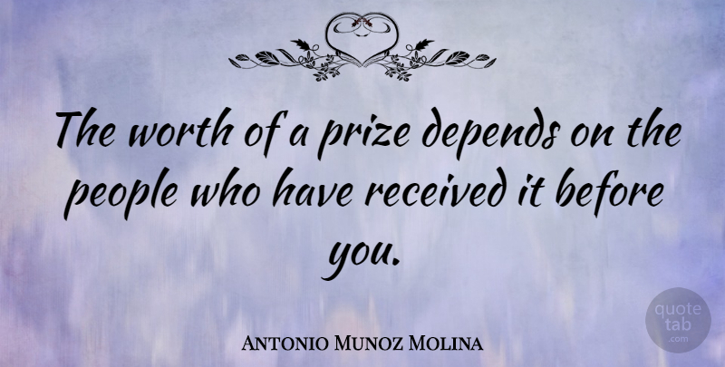 Antonio Munoz Molina Quote About People, Received: The Worth Of A Prize...