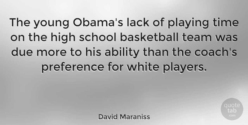 David Maraniss Quote About Ability, Due, High, Lack, Playing: The Young Obamas Lack Of...