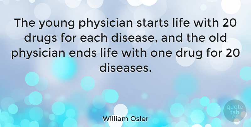 William Osler Quote About Practice Of Medicine, Drug, Disease: The Young Physician Starts Life...