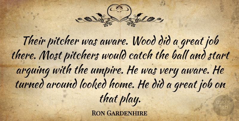 Ron Gardenhire Quote About Arguing, Ball, Catch, Great, Job: Their Pitcher Was Aware Wood...