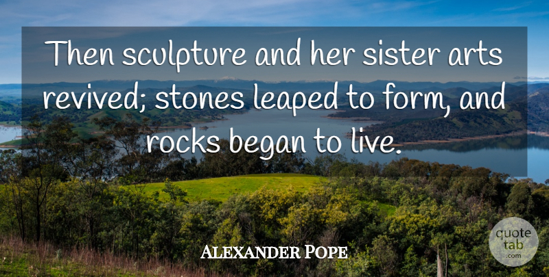 Alexander Pope Quote About Art, Rocks, Sculpture: Then Sculpture And Her Sister...