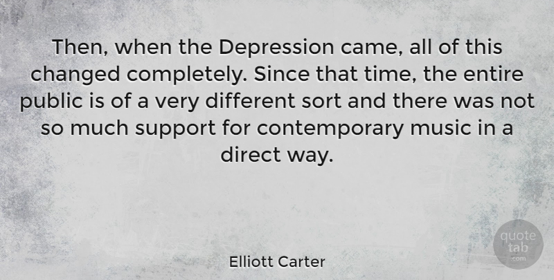 Elliott Carter Quote About Changed, Direct, Entire, Music, Public: Then When The Depression Came...