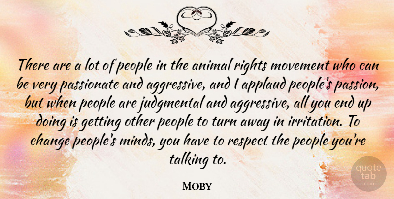 Moby Quote About Passion, Animal, Irritation: There Are A Lot Of...
