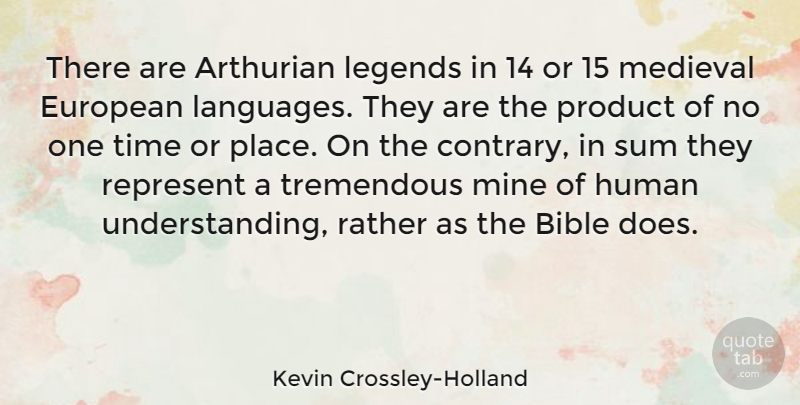 Kevin Crossley-Holland Quote About European, Human, Legends, Medieval, Mine: There Are Arthurian Legends In...