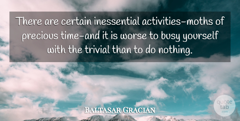 Baltasar Gracian Quote About Busy, Certain, Precious Time: There Are Certain Inessential Activities...