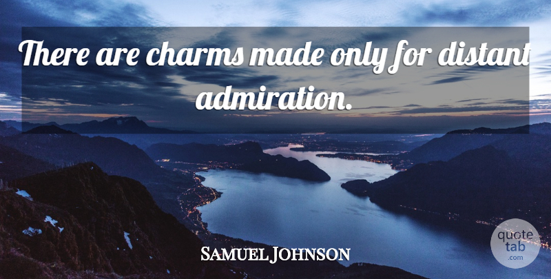 Samuel Johnson Quote About Admiration, Made, Charm: There Are Charms Made Only...