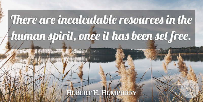 Hubert H. Humphrey Quote About President, Liberty, Spirit: There Are Incalculable Resources In...