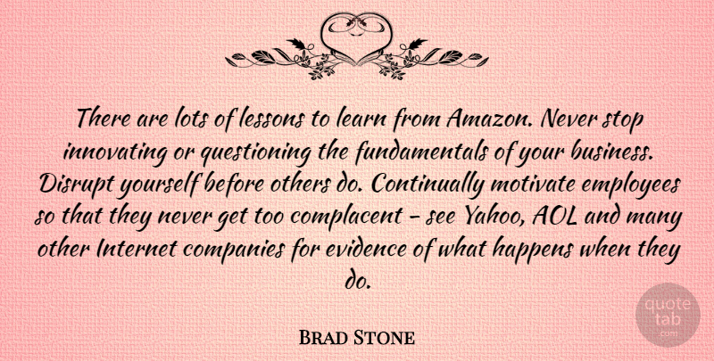 Brad Stone Quote About Aol, Business, Companies, Complacent, Disrupt: There Are Lots Of Lessons...