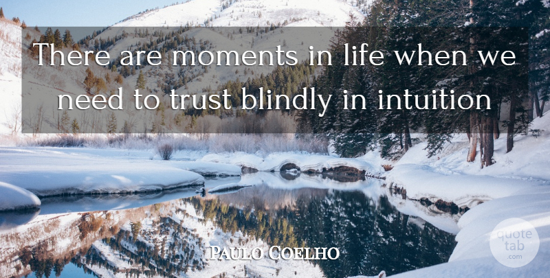 Paulo Coelho Quote About Intuition, Needs, Moments: There Are Moments In Life...