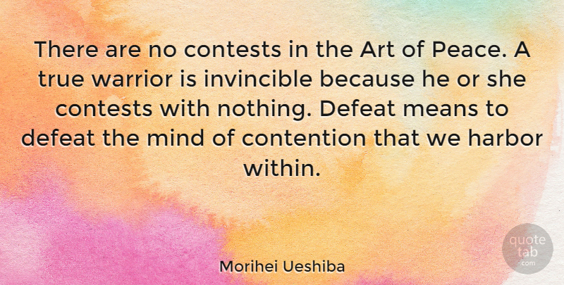 Morihei Ueshiba Quote About Art, Peace, Mean: There Are No Contests In...