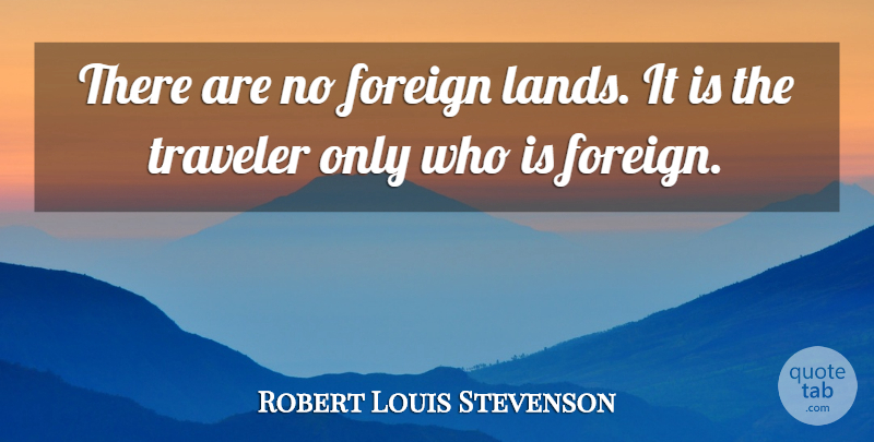 Robert Louis Stevenson Quote About Inspirational, Travel, Journey: There Are No Foreign Lands...