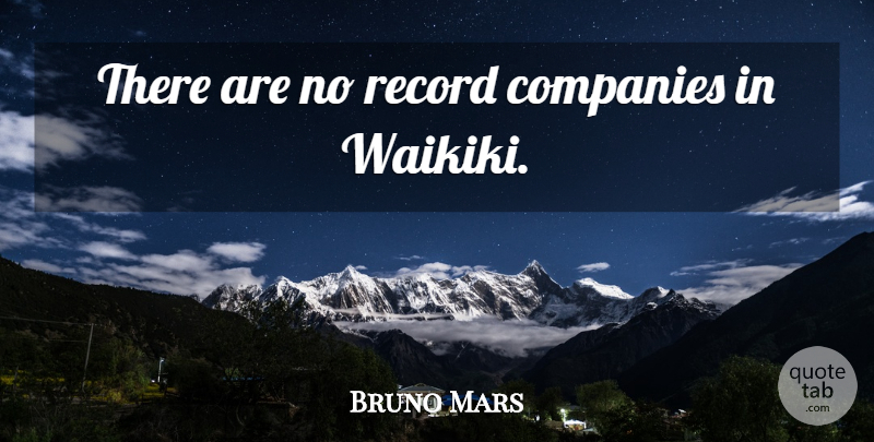 Bruno Mars Quote About Records, Waikiki, Company: There Are No Record Companies...