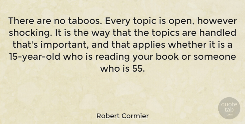 Robert Cormier Quote About Book, Reading, Years: There Are No Taboos Every...