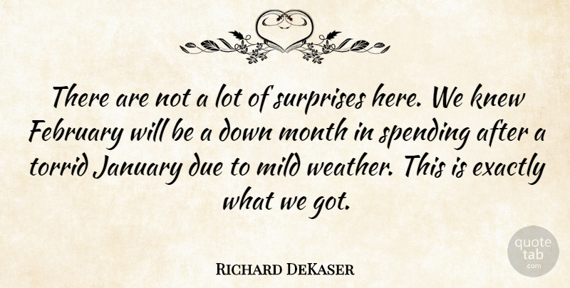 Richard DeKaser Quote About Due, Exactly, February, January, Knew: There Are Not A Lot...