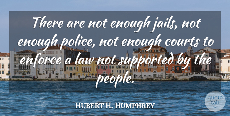Hubert H. Humphrey Quote About Law, Jail, People: There Are Not Enough Jails...