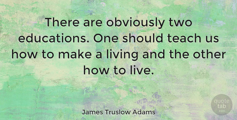 James Truslow Adams Quote About Inspirational, Life, Positive: There Are Obviously Two Educations...