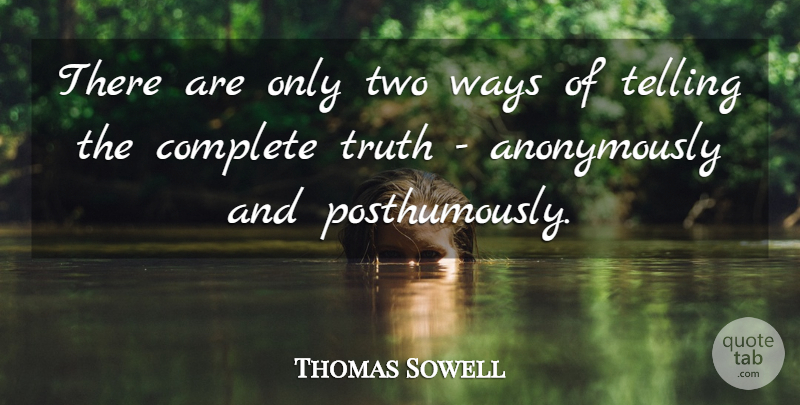 Thomas Sowell There Are Only Two Ways Of Telling The Complete Truth