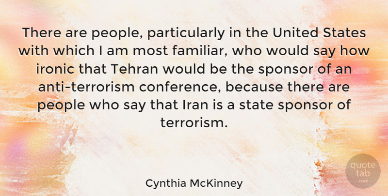 Cynthia McKinney Quote About Iran, People, Ironic: There Are People Particularly In...